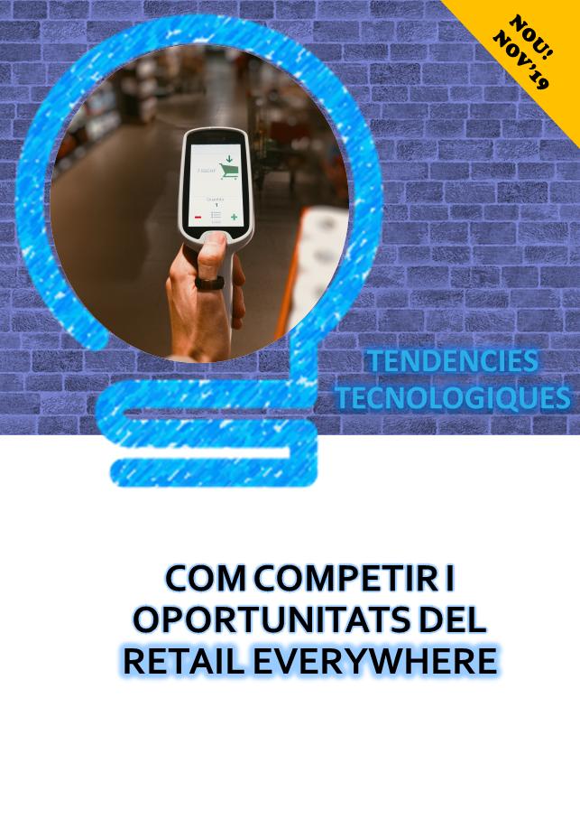 RETAIL EVERYWHERE - tendències tecnològiques oportunitats sector